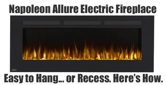 Napoleon Allure Fireplace: Easy to Hang or Recess, Here's How